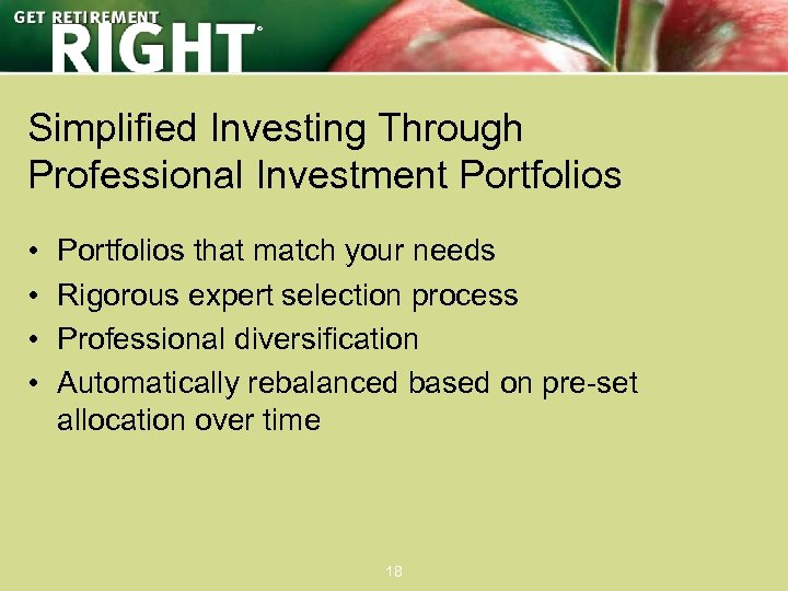 ® Simplified Investing Through Professional Investment Portfolios • • Portfolios that match your needs