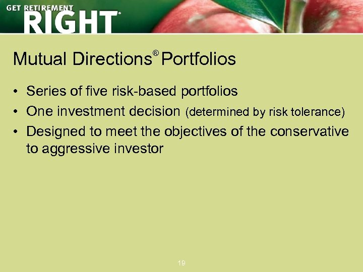 ® Mutual Directions Portfolios ® • Series of five risk-based portfolios • One investment
