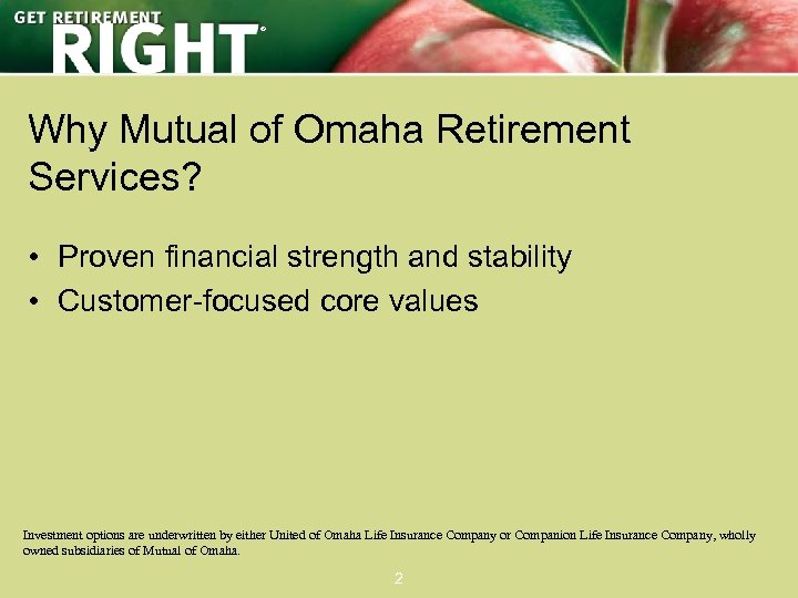 ® Why Mutual of Omaha Retirement Services? • Proven financial strength and stability •