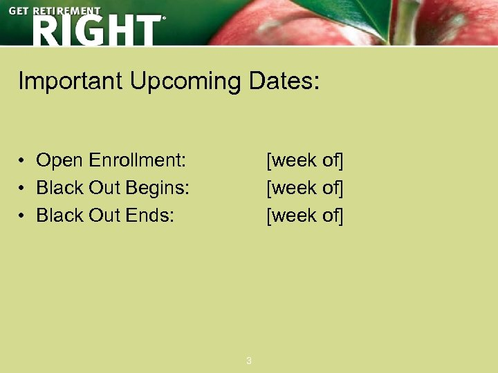 ® Important Upcoming Dates: • Open Enrollment: • Black Out Begins: • Black Out