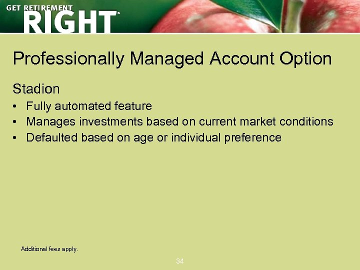 ® Professionally Managed Account Option Stadion • Fully automated feature • Manages investments based