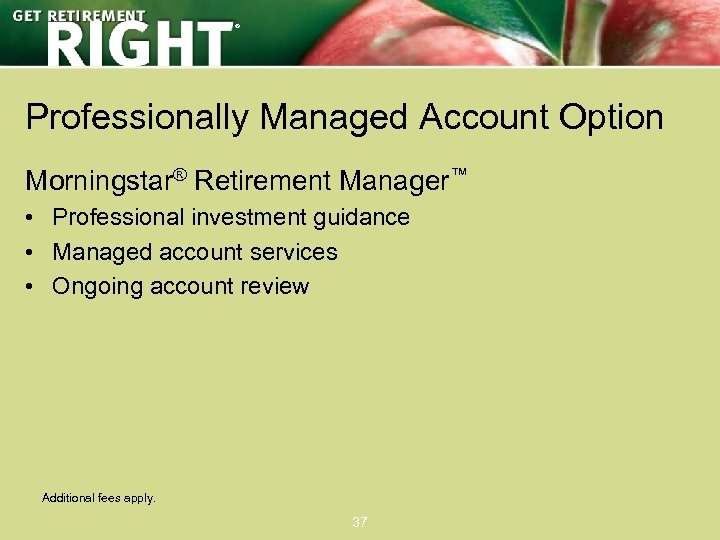 ® Professionally Managed Account Option Morningstar® Retirement Manager™ • Professional investment guidance • Managed