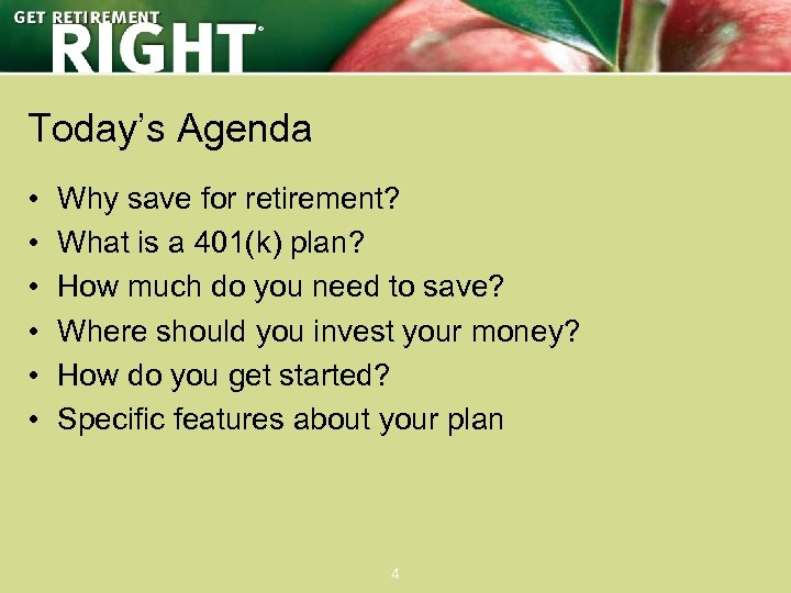 ® Today's Agenda • • • Why save for retirement? What is a 401(k)