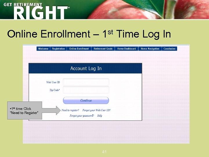 ® Online Enrollment – 1 st Time Log In • 1 st time Click