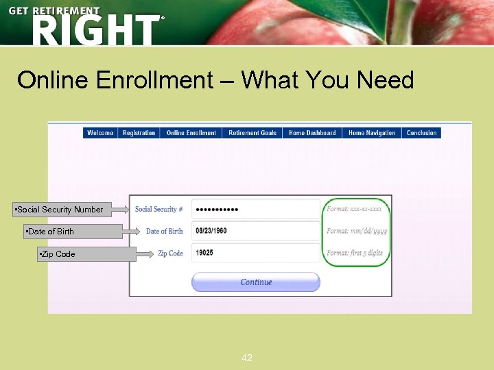 ® Online Enrollment – What You Need • Social Security Number • Date of
