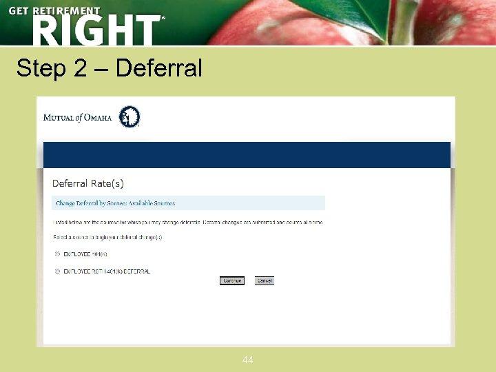® Step 2 – Deferral 44
