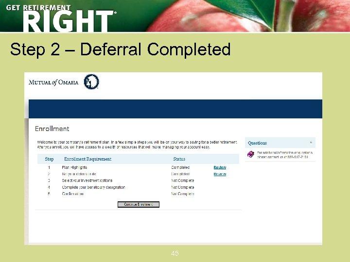 ® Step 2 – Deferral Completed 45