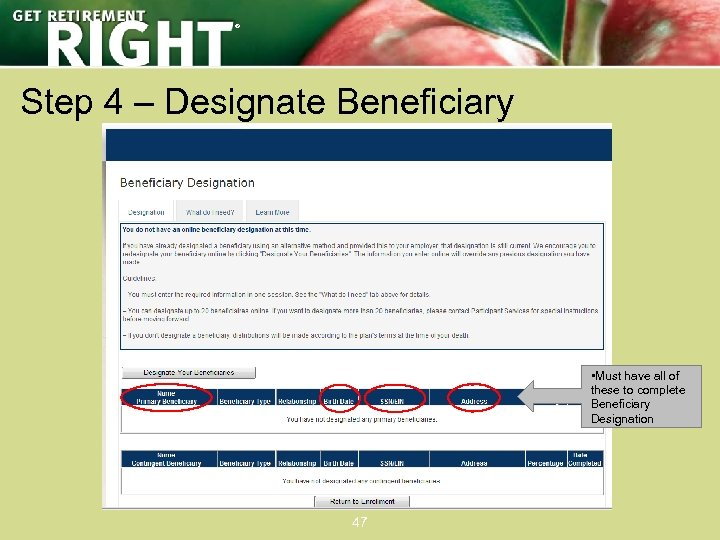 ® Step 4 – Designate Beneficiary • Must have all of these to complete
