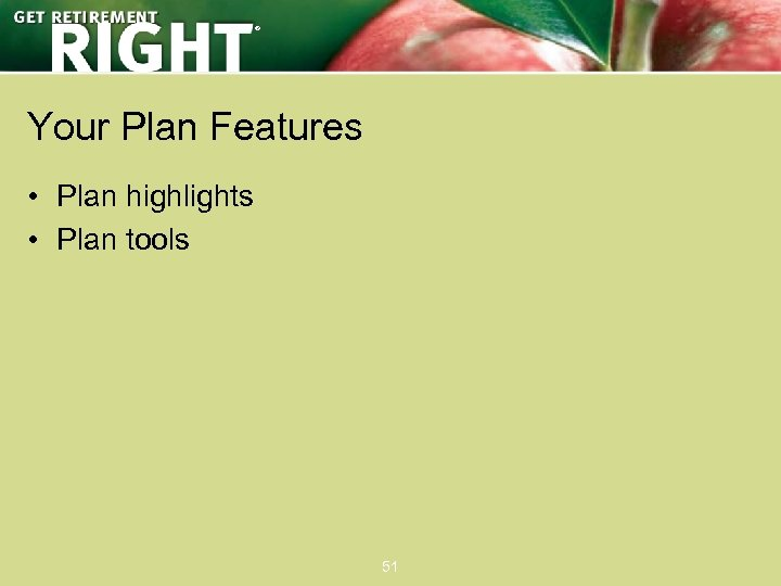 ® Your Plan Features • Plan highlights • Plan tools 51