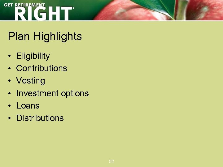 ® Plan Highlights • • • Eligibility Contributions Vesting Investment options Loans Distributions 52