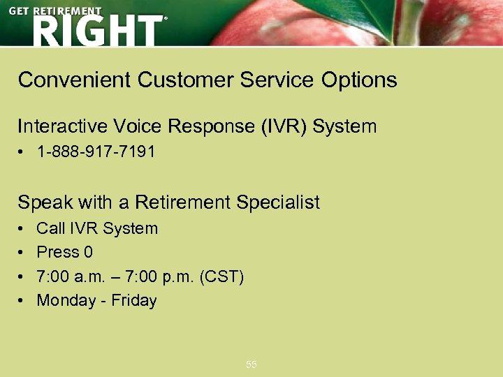® Convenient Customer Service Options Interactive Voice Response (IVR) System • 1 -888 -917