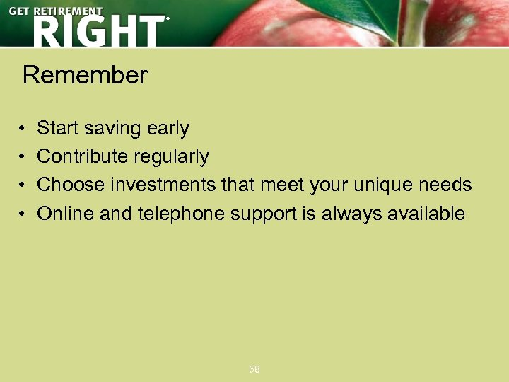 ® Remember • • Start saving early Contribute regularly Choose investments that meet your