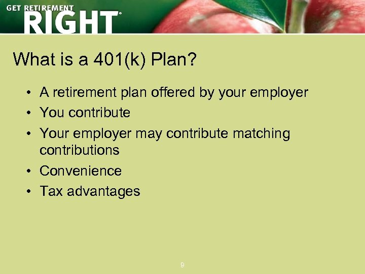 ® What is a 401(k) Plan? • A retirement plan offered by your employer