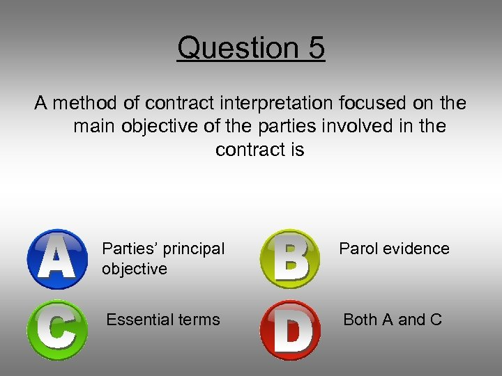 Question 5 A method of contract interpretation focused on the main objective of the