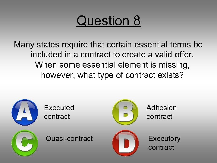 Question 8 Many states require that certain essential terms be included in a contract