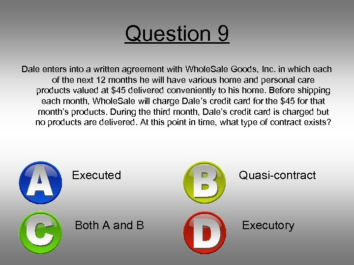 Question 9 Dale enters into a written agreement with Whole. Sale Goods, Inc. in
