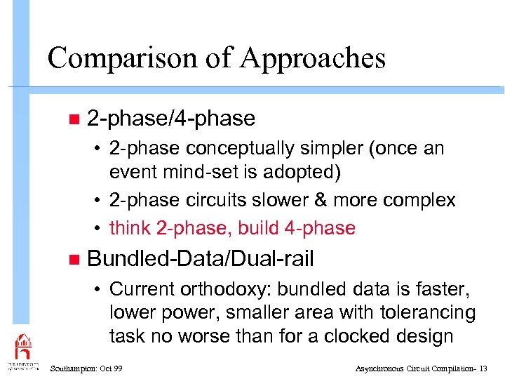 Comparison of Approaches n 2 -phase/4 -phase • 2 -phase conceptually simpler (once an