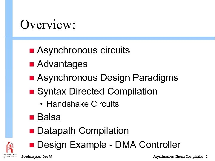 Overview: Asynchronous circuits n Advantages n Asynchronous Design Paradigms n Syntax Directed Compilation n