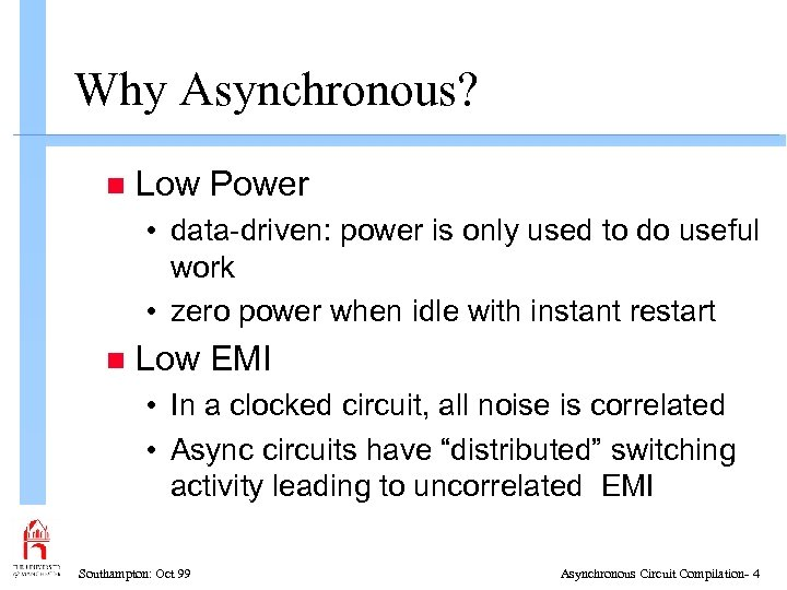 Why Asynchronous? n Low Power • data-driven: power is only used to do useful