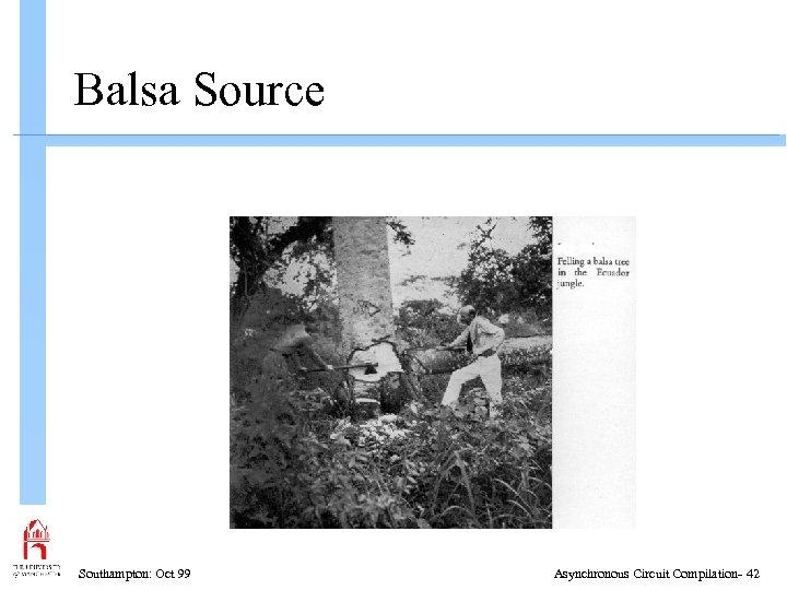 Balsa Source Southampton: Oct 99 Asynchronous Circuit Compilation- 42