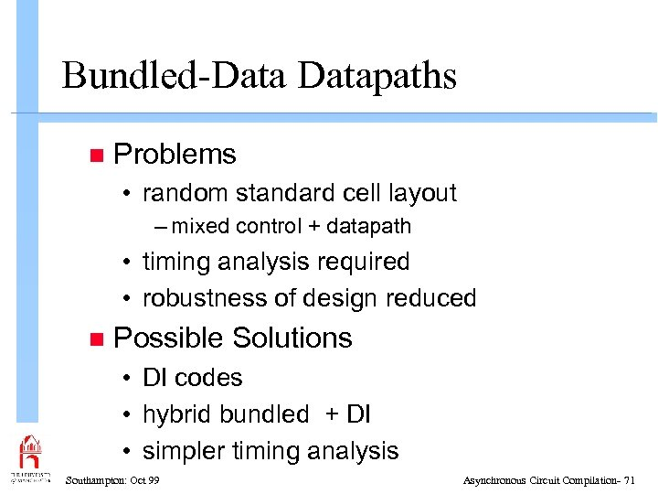 Bundled-Datapaths n Problems • random standard cell layout – mixed control + datapath •