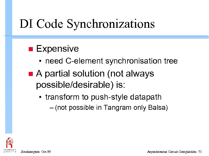 DI Code Synchronizations n Expensive • need C-element synchronisation tree n A partial solution