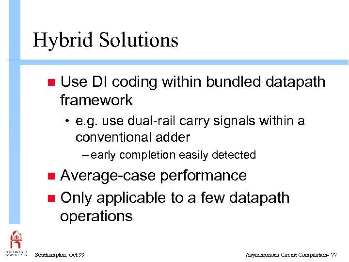 Hybrid Solutions n Use DI coding within bundled datapath framework • e. g. use