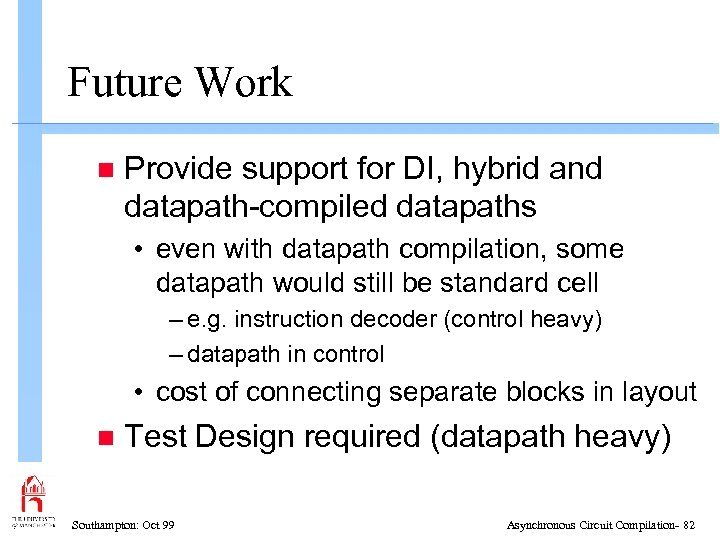 Future Work n Provide support for DI, hybrid and datapath-compiled datapaths • even with