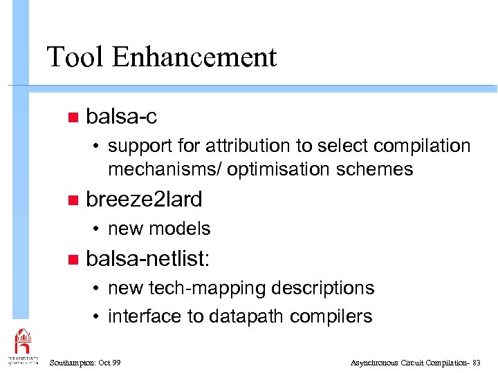 Tool Enhancement n balsa-c • support for attribution to select compilation mechanisms/ optimisation schemes