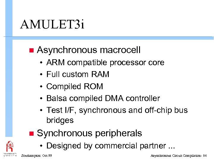 AMULET 3 i n Asynchronous macrocell • • • n ARM compatible processor core