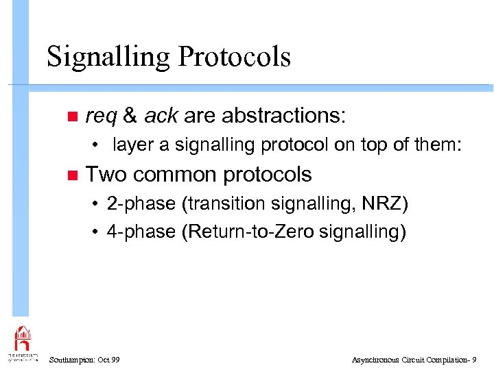 Signalling Protocols n req & ack are abstractions: • layer a signalling protocol on