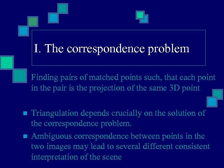 I. The correspondence problem Finding pairs of matched points such, that each point in