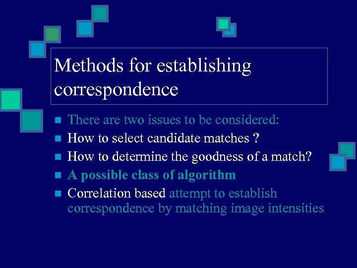 Methods for establishing correspondence n n n There are two issues to be considered: