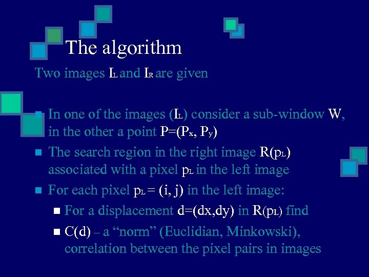 The algorithm Two images IL and IR are given n In one of the