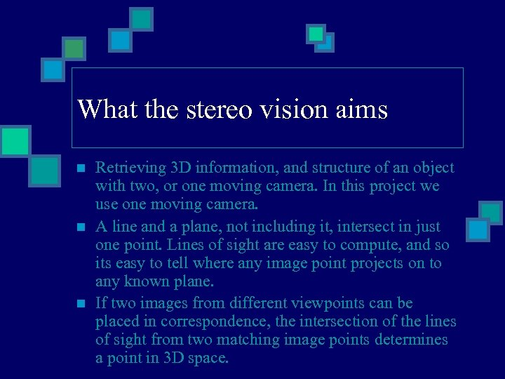 What the stereo vision aims n n n Retrieving 3 D information, and structure