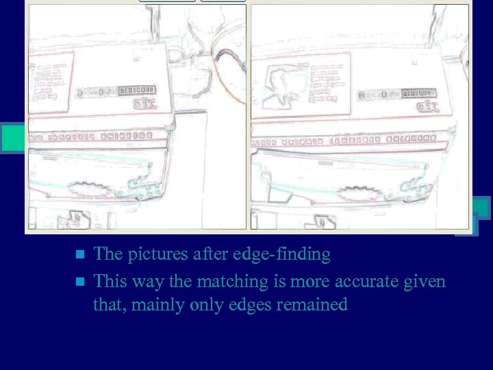 n n The pictures after edge-finding This way the matching is more accurate given
