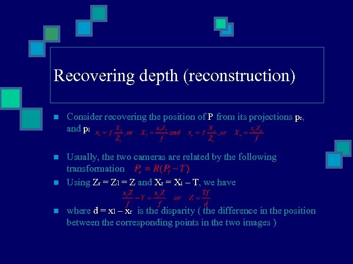 Recovering depth (reconstruction) n Consider recovering the position of P from its projections pr,