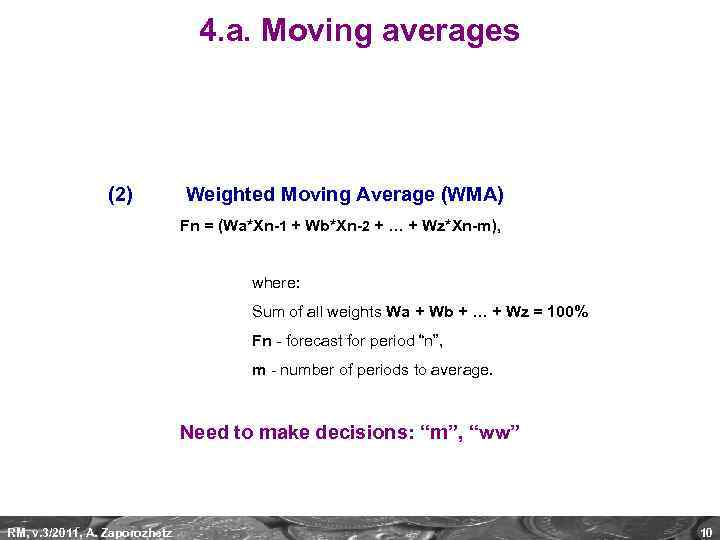 4. a. Moving averages (2) Weighted Moving Average (WMA) Fn = (Wa*Xn-1 + Wb*Xn-2