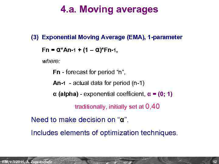 4. a. Moving averages (3) Exponential Moving Average (EMA), 1 -parameter Fn = α*An-1