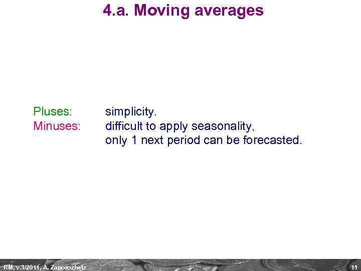 4. a. Moving averages Pluses: Minuses: RM, v. 3/2011, A. Zaporozhetz simplicity. difficult to