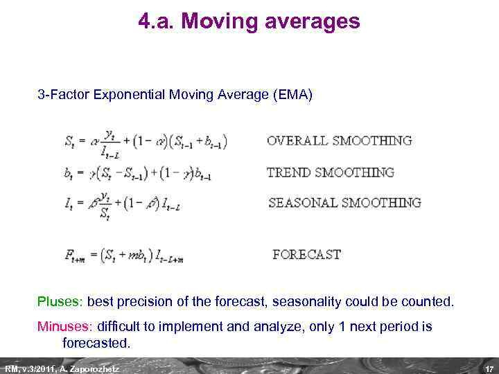 4. a. Moving averages 3 -Factor Exponential Moving Average (EMA) Pluses: best precision of