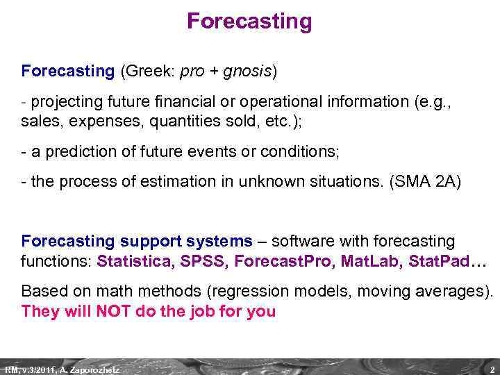 Forecasting (Greek: pro + gnosis) - projecting future financial or operational information (e. g.