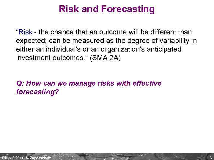"""Risk and Forecasting """"Risk - the chance that an outcome will be different than"""