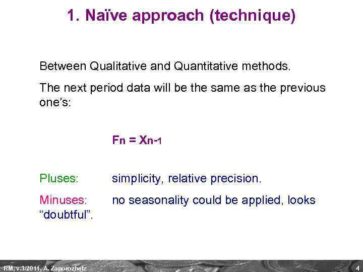 1. Naïve approach (technique) Between Qualitative and Quantitative methods. The next period data will
