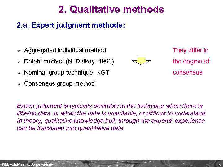 2. Qualitative methods 2. a. Expert judgment methods: Aggregated individual method They differ in