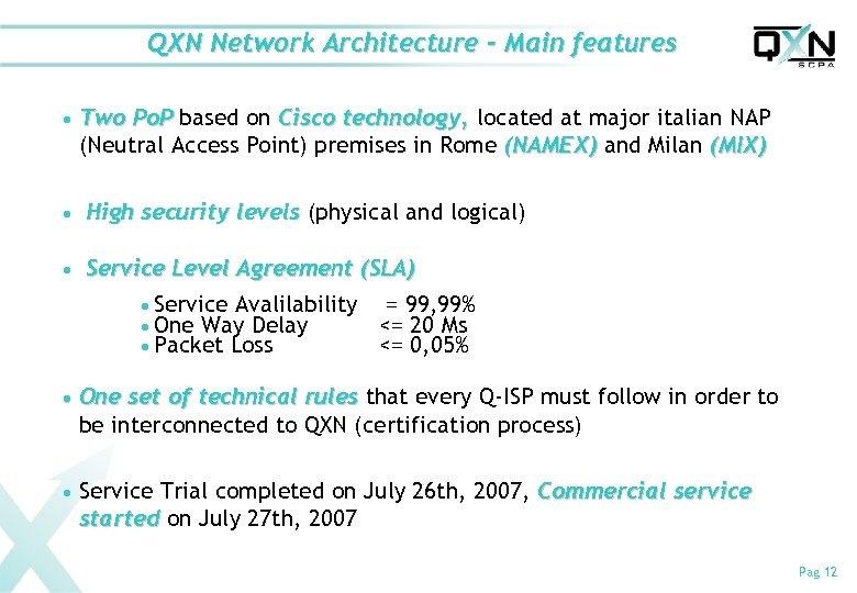 QXN Network Architecture - Main features n Two Po. P based on Cisco technology,