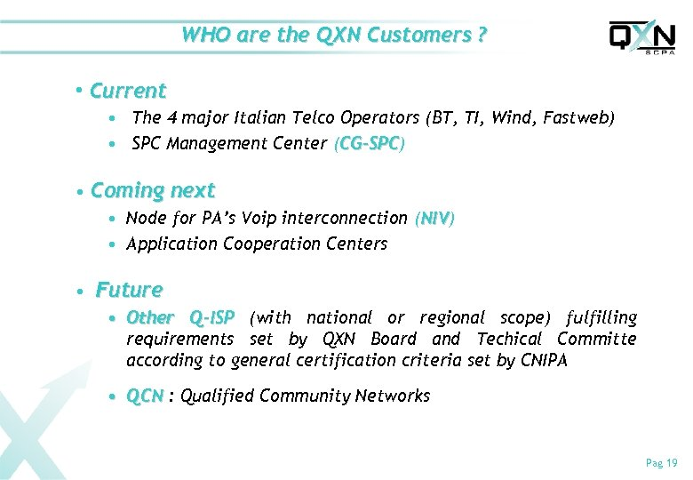 WHO are the QXN Customers ? • Current • The 4 major Italian Telco