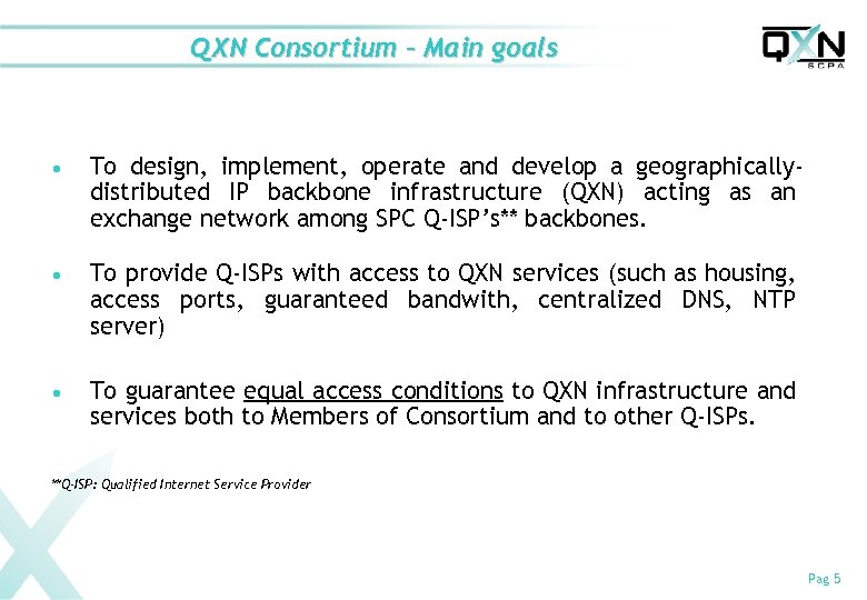 QXN Consortium – Main goals n n n To design, implement, operate and develop