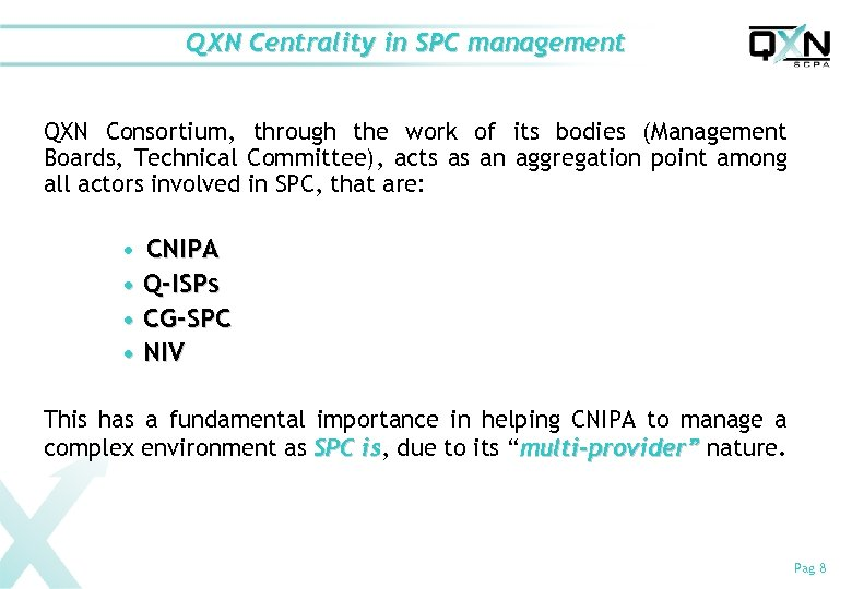 QXN Centrality in SPC management QXN Consortium, through the work of its bodies (Management