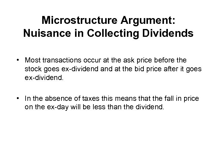 Microstructure Argument: Nuisance in Collecting Dividends • Most transactions occur at the ask price
